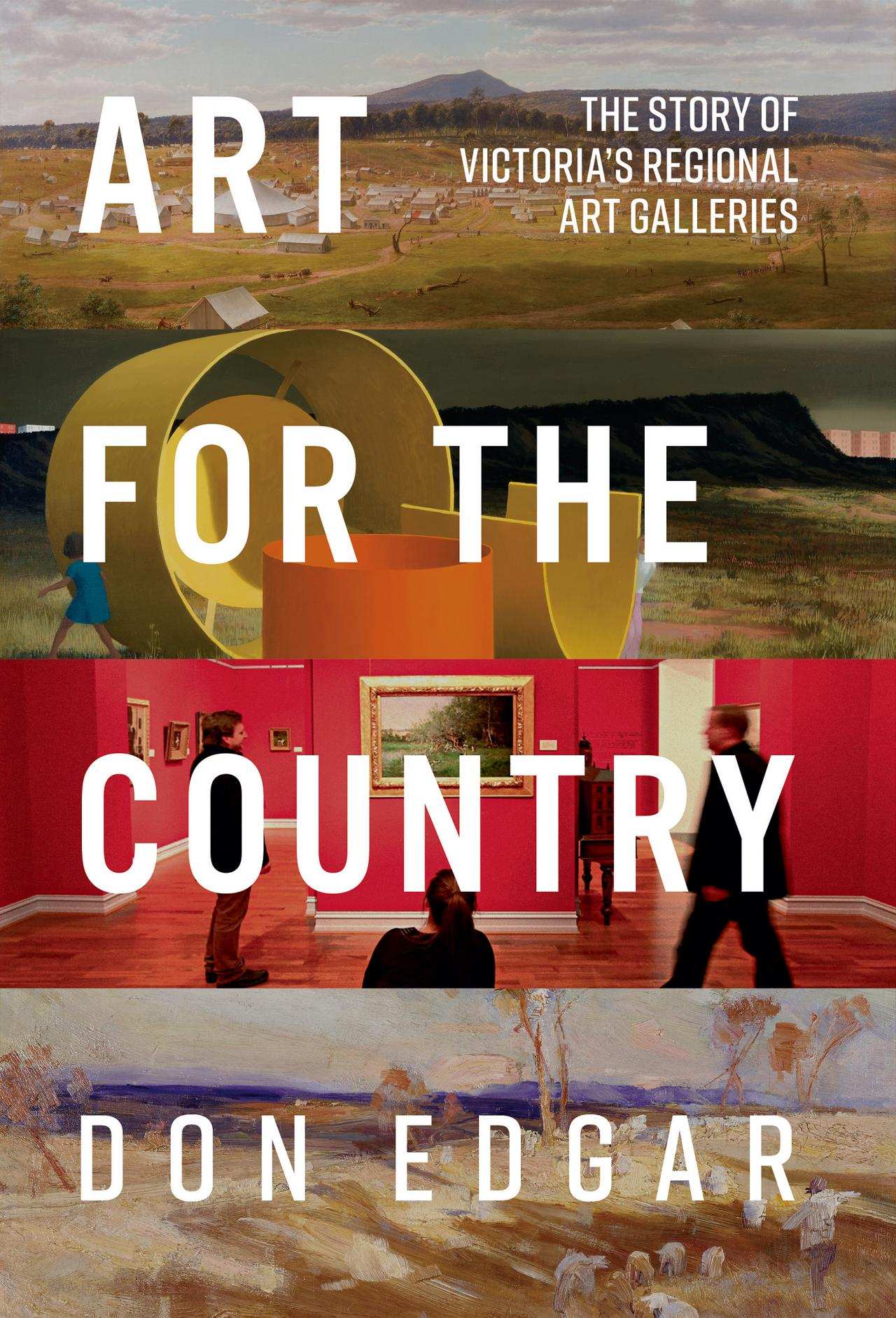 Cover of Art for the Country: The Story of Victoria's Regional Art Galleries (2019) by Don Edgar Published by Australian Scholarly Publishing