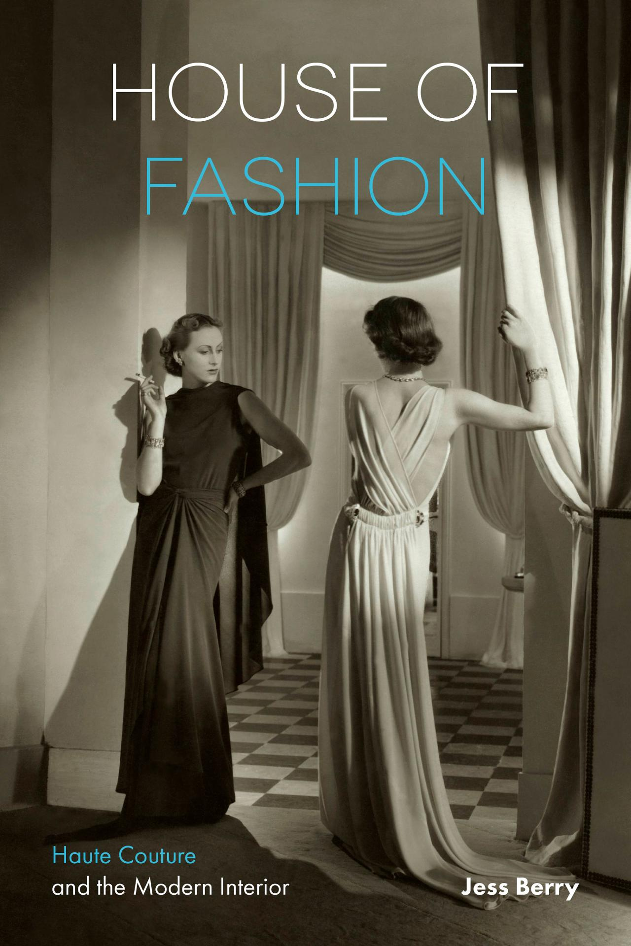 House of Fashion: Haute Couture and the Modern Interior (2018) by Jess Berry Published by Bloomsbury Visual Arts