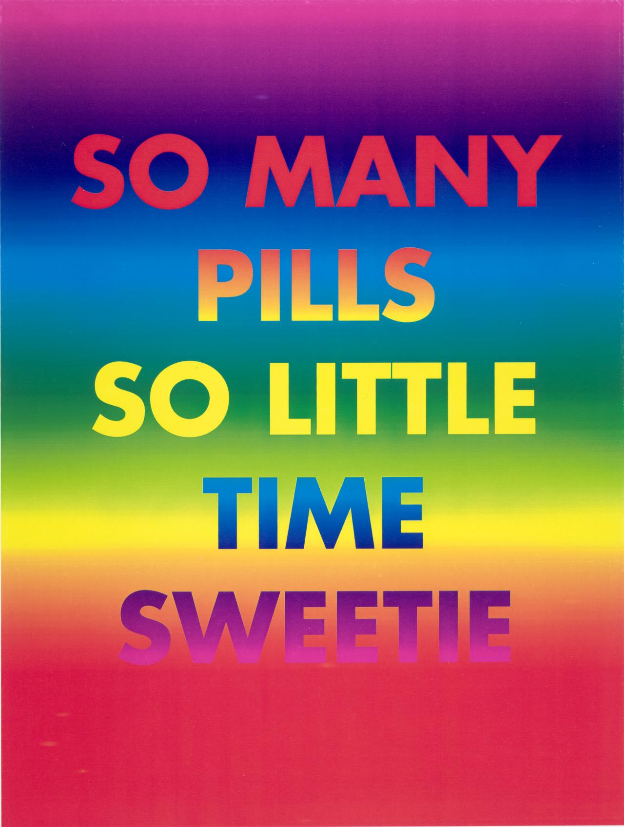 So many pills so little time sweetie