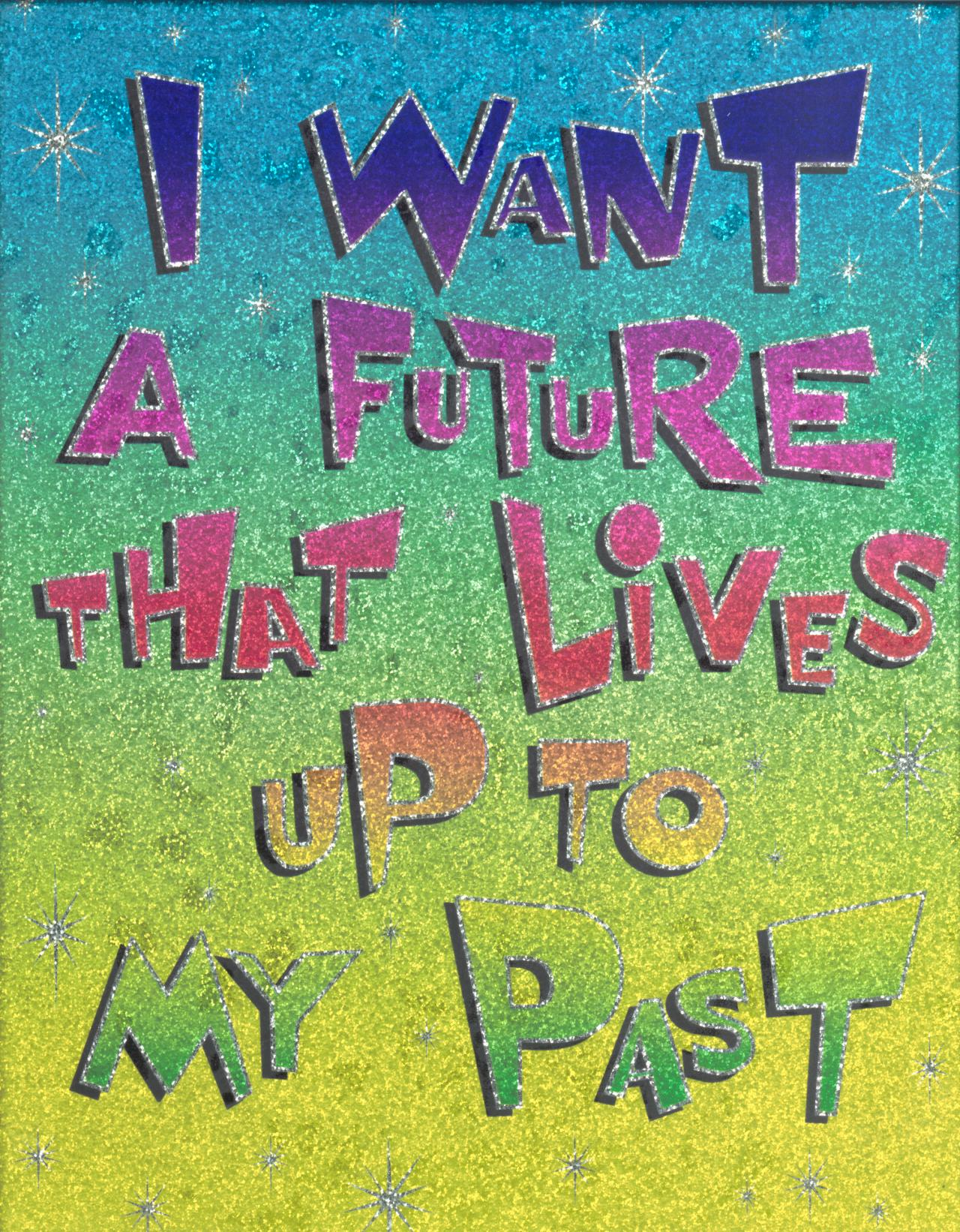 I want a future that lives up to my past